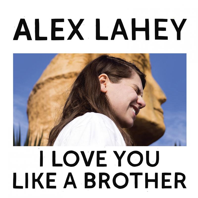 Alex Lahey / I Love You Like A Brother